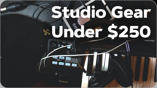 Studio Gear Under $250